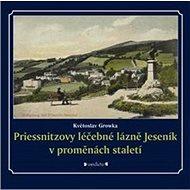 Priessnitzovy léčebné lázně Jeseník v proměnách staletí - Kniha