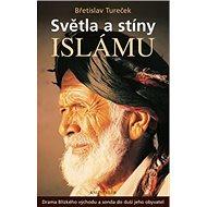 Světla a stíny islámu: Drama Blízkého východu a sonda do duší jeho obyvatel - Kniha