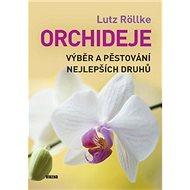 Orchideje: Výběr a pěstování nejlepších druhů - Kniha