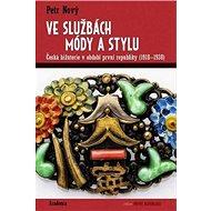 Ve službách módy a stylu: Česká bižuterie v období první republiky (1918–1938) - Kniha
