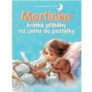 Martinka krátké příběhy na cestu do postýlky - Kniha