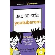 Jak se stát youtuberem: Hvězdou ve svém vlastním videu! - Kniha