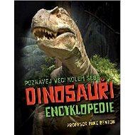 Dinosauři encyklopedie: Poznávej věci kolem sebe - Kniha