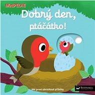 Dobrý den, ptáčátko!: MiniPEDIE - Kniha
