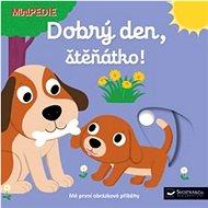 Dobrý den, štěňátko!: MiniPEDIE - Kniha