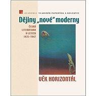 Dějiny nové moderny 3 Věk horizontál: Česká literatura v letech 1935–1947 - Kniha