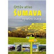 Ottův atlas výletní trasy Šumava: Největší turistický průvodce s QR kódy - Kniha