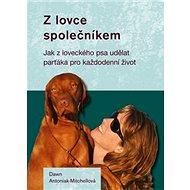 Z lovce společníkem: Jak z loveckého psa udělat parťáka pro každodenní život - Kniha