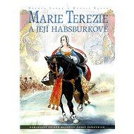 Marie Terezie a její Habsburkové: Komiksový příběh největší české panovnice - Kniha
