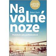 Na volné noze: Podnikejte jako profesionálové - Kniha