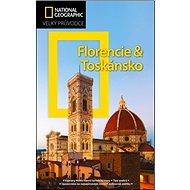 Florencie a Toskánsko: Velký průvodce National Geographic