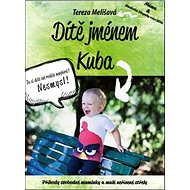 Dítě jménem Kuba: Příhody svobodné maminky a malé neřízené střely - Kniha