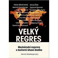 Velký regres: Mezinárodní rozprava o duchovní situaci dneška - Kniha