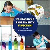Fantastické experimenty v kuchyni: Více než 30 originálních pokusů - Kniha