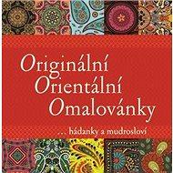 Originální Orientální Omalovánky: ... hádanky a mudrosloví - Kniha