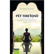 Kniha Pět Tibeťanů: Pět dynamických cviků, které posílí zdraví, dodají energii a životní sílu - Kniha
