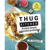 Fuck(t) drsná veganská kuchařka: 115 receptů - Kniha