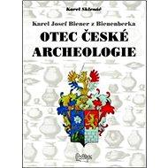 Karel Josef Biener z Bienenberka Otec české archeologie - Kniha