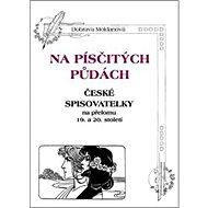 Na písčitých půdách: České spisovatelky na přelomu 19. a 20. století - Kniha