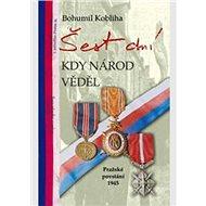 Šest dní kdy národ věděl: Pražské povstání 1945 - Kniha