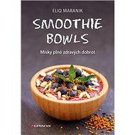 Smoothie bowls: Misky plné zdravých dobrot - Kniha
