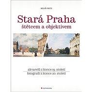 Stará Praha: štětcem a objektivem