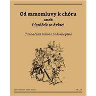 Od samomluvy k chóru aneb písniček se držte!: Čtení o české lidové a zlidovělé písni - Kniha