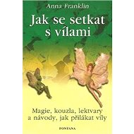 Jak se setkat s vílami: magie, kouzla, lektvary a návody, jak přilákat víly - Kniha