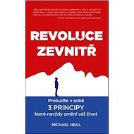 Revoluce zevnitř: Probuďte v sobě 3 PRINCIPY, které navždy změní vás život