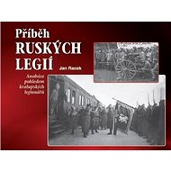 Příběh ruských legií: Anabáze pohledem kralupských legionářů - Kniha