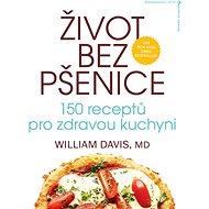 Život bez pšenice: 150 receptů pro zdravou kuchyni - Kniha