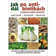 Jak dál po antibiotikách: a během jejich užívání - Kniha