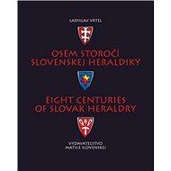 Osem storočí slovenskej heraldiky: Eight Centuries of Slovak Heraldry - Kniha