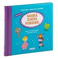 Modrá kniha pohádek: První čtení - bezva hra a poučení - Kniha