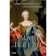 Marie Terezie: Cudná císařovna s hroznou pověstí - Kniha