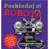 Poskladaj si robota: Zisti všetko o inteligentných strojoch