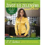 Život so zelenými smoothies: Nové recepty na chutné jedlá, zelené smoothies a dezerty - Kniha