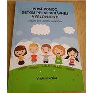 Prvá pomoc deťom pri nesprávnej výslovnosti: Návod pre učiteľov a rodičov - Kniha