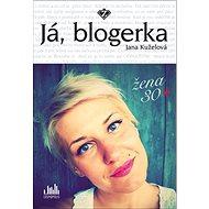 Já, blogerka: Žena 30+ - Kniha