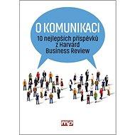O komunikaci: 10 nejlepších příspěvků z Harvard Business Review - Kniha