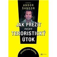 Jak přežít nejen teroristický útok: Příručka pro každého - Kniha