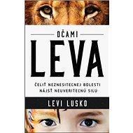 Očami leva: Čeliť neznesiteľnej bolesti Nájsť neuveriteľnú silu - Kniha