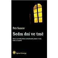 Sedm dní ve tmě: Prožitky sedmi dnů ve tmě, tichu a samotě - Kniha