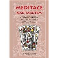 Meditace nad tarotem: Cesta do nitra křesťanského hermetismu - Kniha