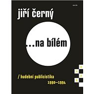 Jiří Černý... na bílém 4: hudební publicistika 1990-1994 - Kniha