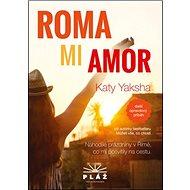 ROMA MI AMOR: Nahodilé prázdniny v Římě, co mi posvítily na cestu - Kniha