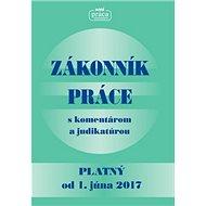 Zakonník práce s komentárom a judikatúrou platný od 1. júna 2017 - Kniha