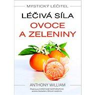 Mystický léčitel Léčivá síla ovoce a zeleniny - Kniha