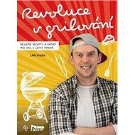 Revoluce v grilování: Nejlepší recepty a nápady pro gril k letní pohodě - Kniha