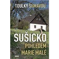 Sušicko pohledem Marie Malé: Toulky Šumavou - Kniha